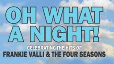 OH WHAT A NIGHT - Celebrating the hits of Frankie Valli & The Four Seasons